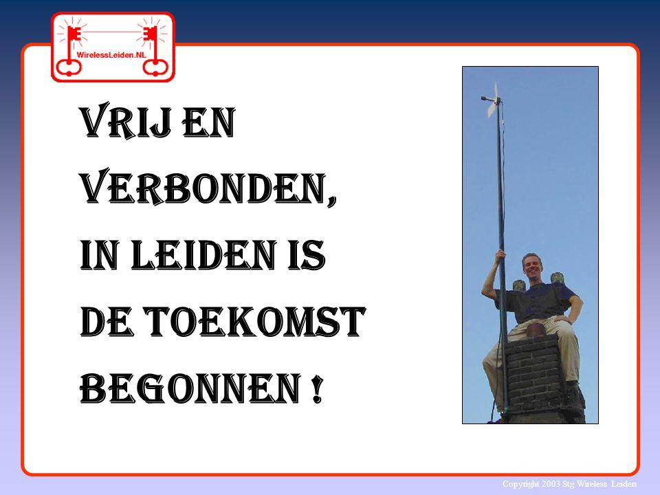 Copyright 2003 Stg Wireless Leiden Vrij en Verbonden, in Leiden is de toekomst begonnen !