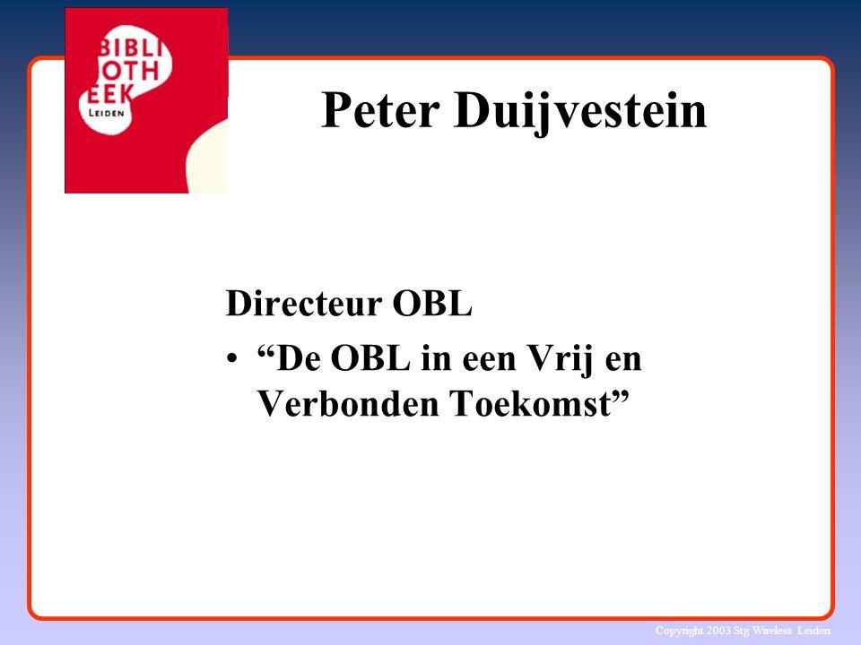 """Copyright 2003 Stg Wireless Leiden Peter Duijvestein Directeur OBL """"De OBL in een Vrij en Verbonden Toekomst"""""""