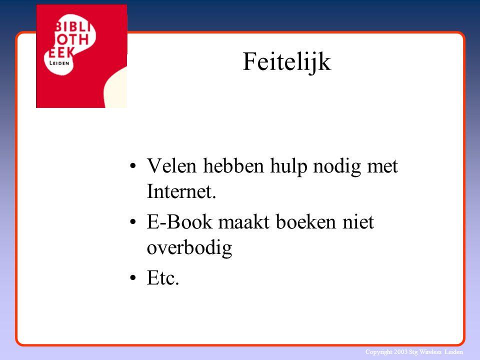 Copyright 2003 Stg Wireless Leiden Feitelijk Velen hebben hulp nodig met Internet. E-Book maakt boeken niet overbodig Etc.