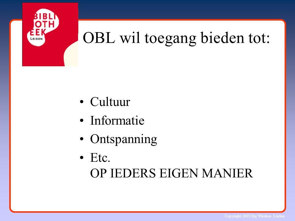 Copyright 2003 Stg Wireless Leiden OBL wil toegang bieden tot: Cultuur Informatie Ontspanning Etc. OP IEDERS EIGEN MANIER