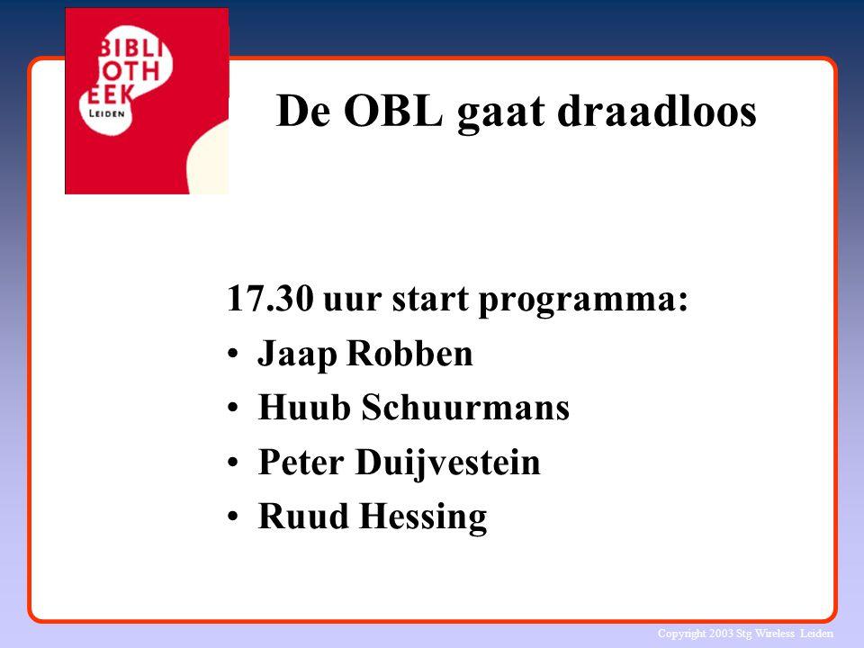 Copyright 2003 Stg Wireless Leiden De OBL gaat draadloos 17.30 uur start programma: Jaap Robben Huub Schuurmans Peter Duijvestein Ruud Hessing