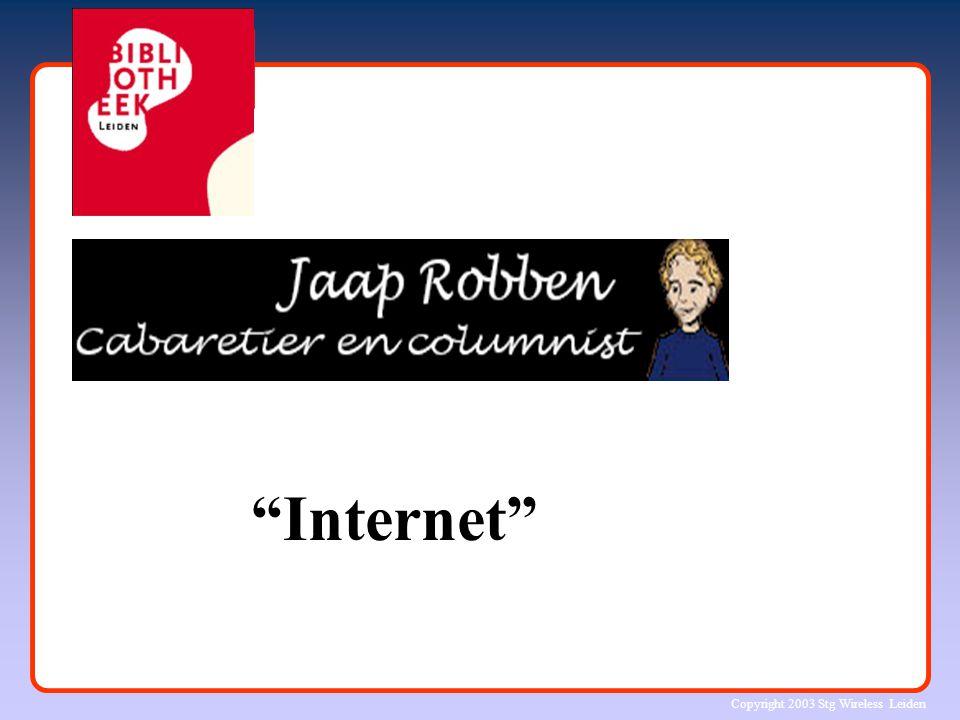 Copyright 2003 Stg Wireless Leiden Heden is de eergisteren voorspelde toekomst: Iedereen vindt alles op Internet.