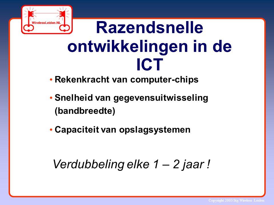 Copyright 2003 Stg Wireless Leiden Razendsnelle ontwikkelingen in de ICT Rekenkracht van computer-chips Snelheid van gegevensuitwisseling (bandbreedte