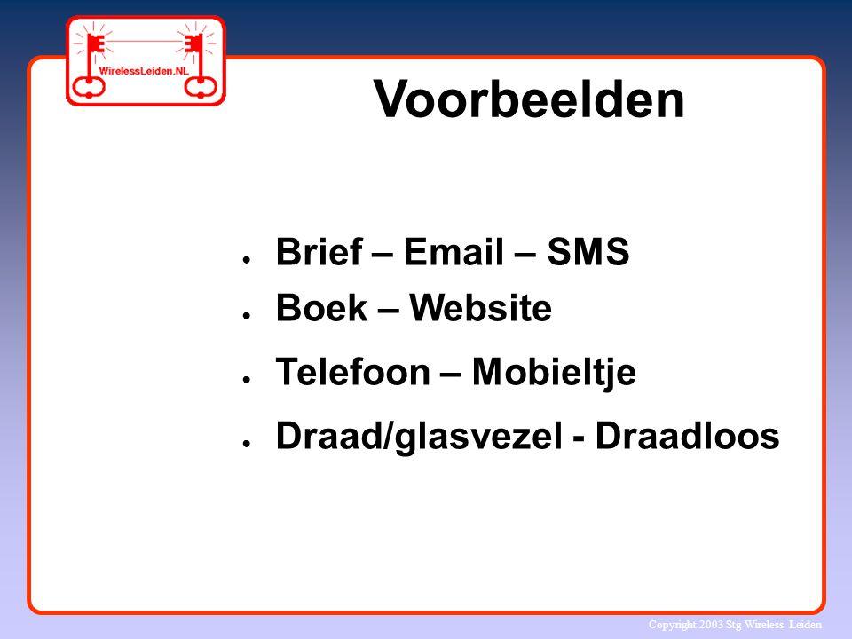 Copyright 2003 Stg Wireless Leiden Voorbeelden ● Brief – Email – SMS ● Boek – Website ● Telefoon – Mobieltje ● Draad/glasvezel - Draadloos