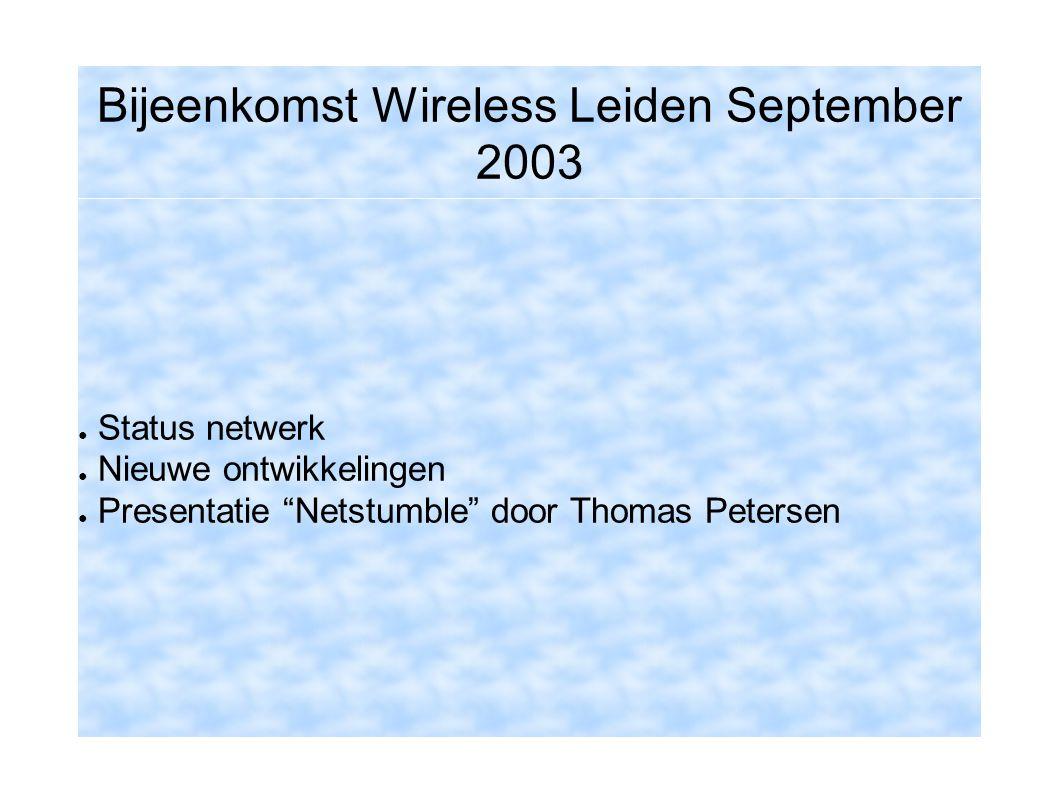 Bijeenkomst Wireless Leiden September 2003 ● Status netwerk ● Nieuwe ontwikkelingen ● Presentatie Netstumble door Thomas Petersen