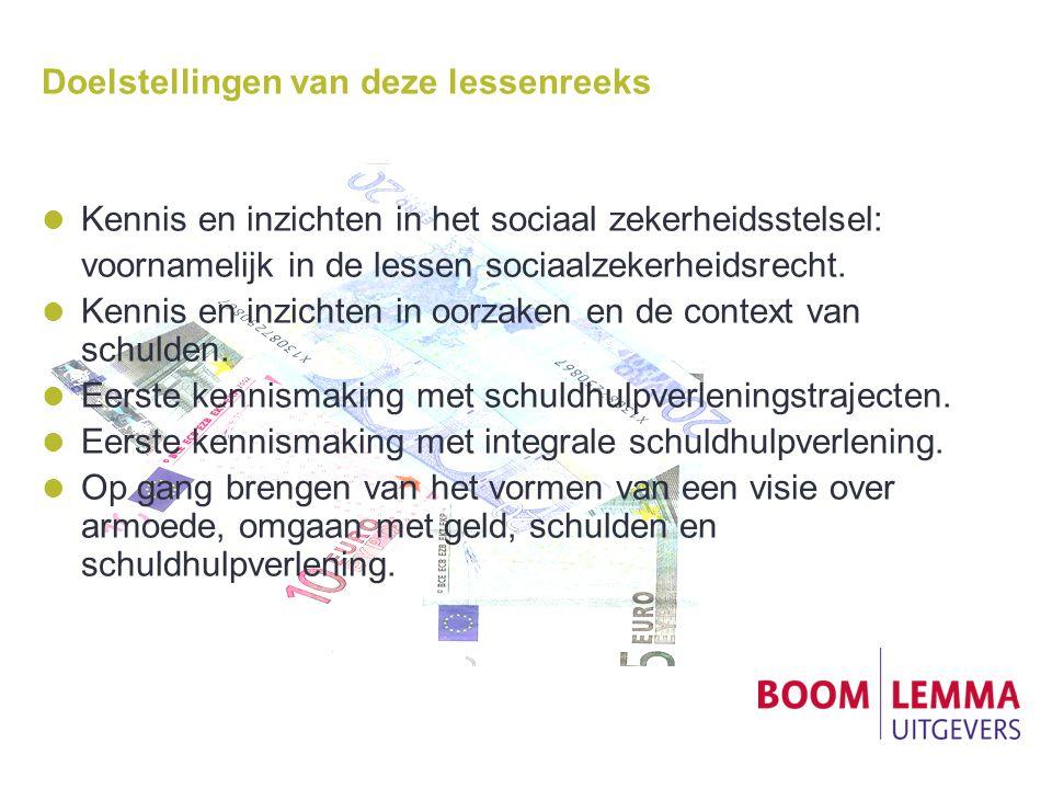 Doelstellingen van deze lessenreeks Kennis en inzichten in het sociaal zekerheidsstelsel: voornamelijk in de lessen sociaalzekerheidsrecht.