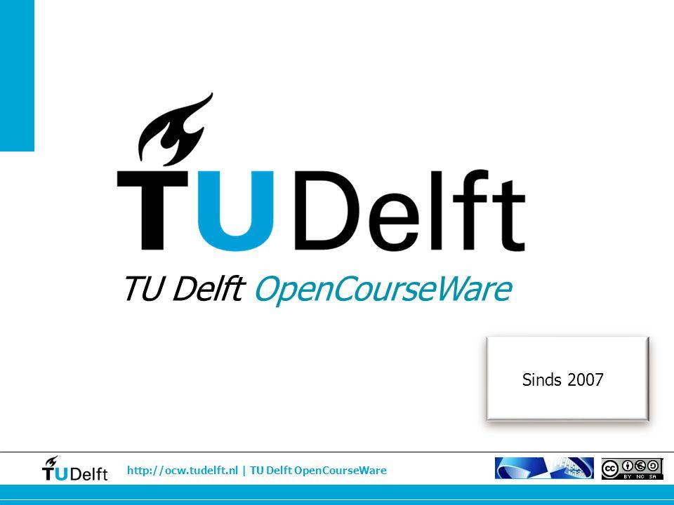 http://ocw.tudelft.nl | TU Delft OpenCourseWare TU Delft OpenCourseWare Sinds 2007