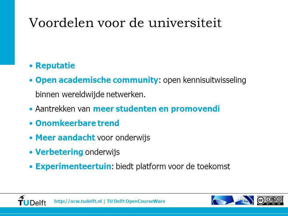 http://ocw.tudelft.nl | TU Delft OpenCourseWare Voordelen voor de universiteit Reputatie Open academische community: open kennisuitwisseling binnen we
