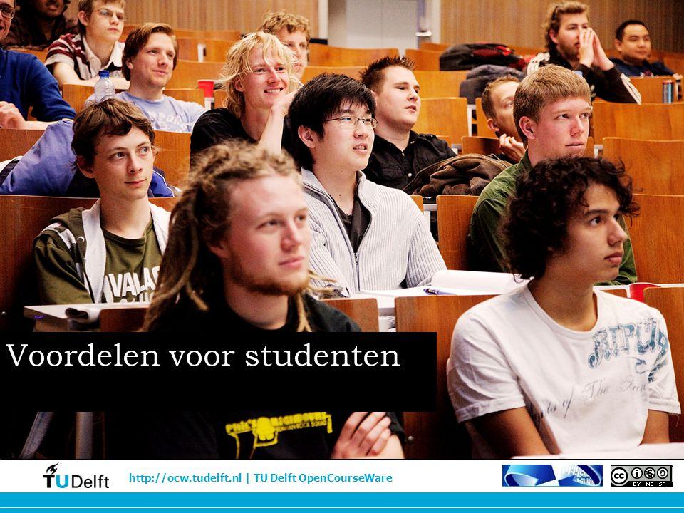 http://ocw.tudelft.nl | TU Delft OpenCourseWare Voordelen voor studenten