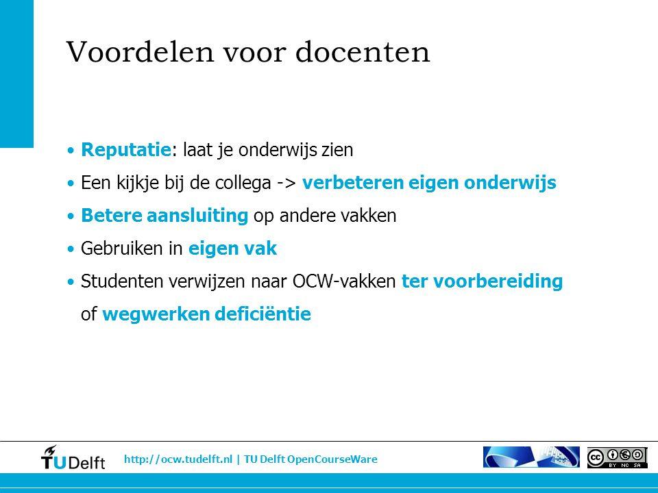 http://ocw.tudelft.nl | TU Delft OpenCourseWare Voordelen voor docenten Reputatie: laat je onderwijs zien Een kijkje bij de collega -> verbeteren eige