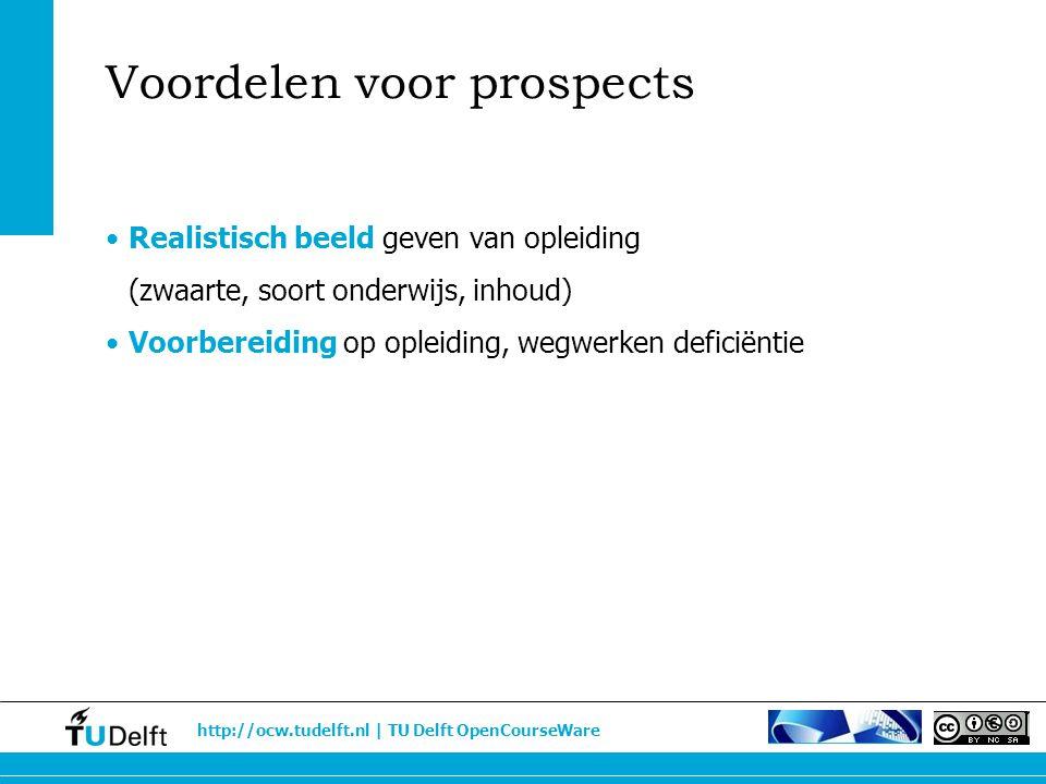 http://ocw.tudelft.nl | TU Delft OpenCourseWare Voordelen voor prospects Realistisch beeld geven van opleiding (zwaarte, soort onderwijs, inhoud) Voor