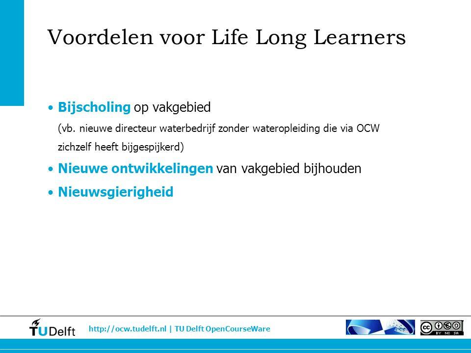 http://ocw.tudelft.nl | TU Delft OpenCourseWare Voordelen voor Life Long Learners Bijscholing op vakgebied (vb. nieuwe directeur waterbedrijf zonder w