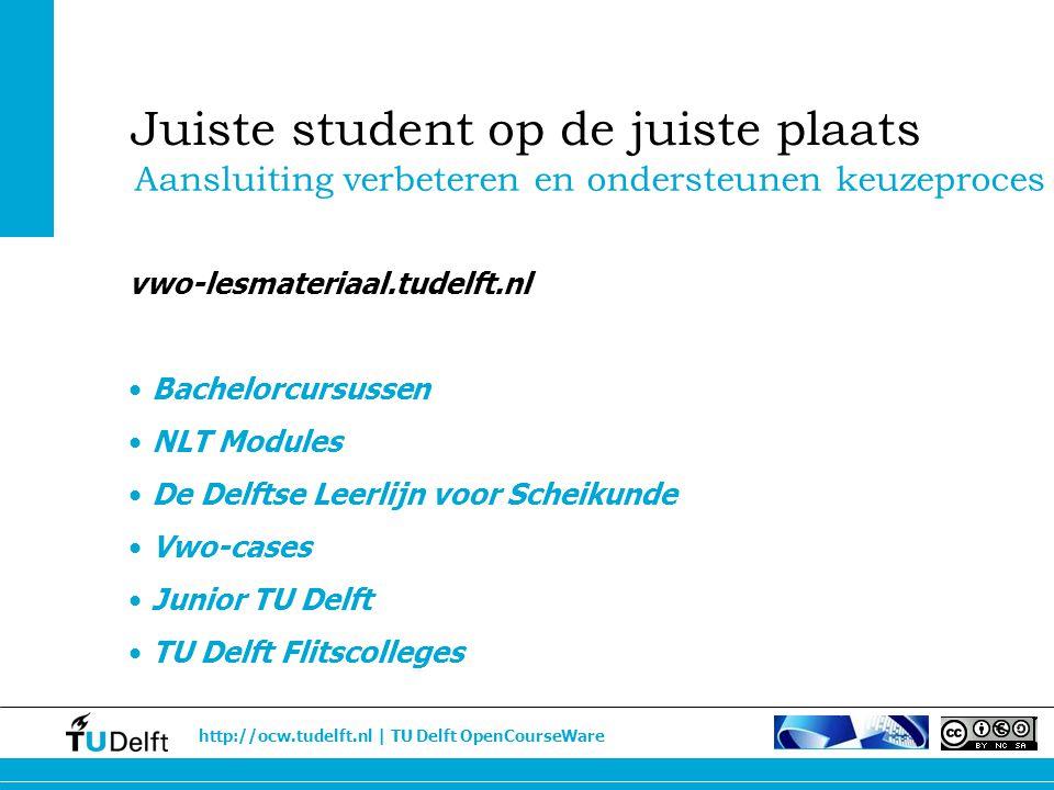 http://ocw.tudelft.nl | TU Delft OpenCourseWare Aansluiting verbeteren en ondersteunen keuzeproces Juiste student op de juiste plaats vwo-lesmateriaal