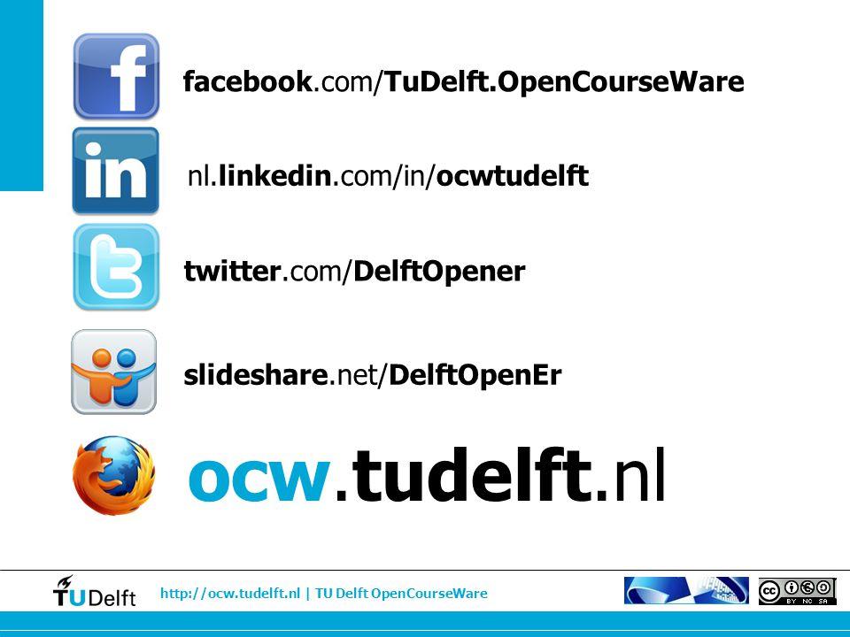 http://ocw.tudelft.nl | TU Delft OpenCourseWare facebook.com/TuDelft.OpenCourseWare nl.linkedin.com/in/ocwtudelft twitter.com/DelftOpener slideshare.n