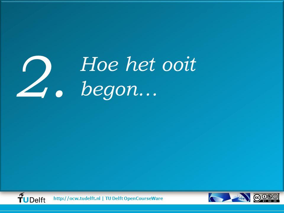 http://ocw.tudelft.nl | TU Delft OpenCourseWare Hoe het ooit begon… 2.