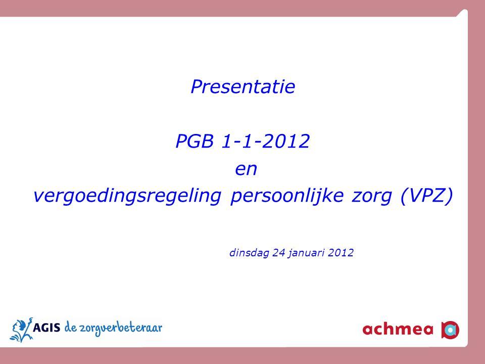 Presentatie PGB 1-1-2012 en vergoedingsregeling persoonlijke zorg (VPZ) dinsdag 24 januari 2012
