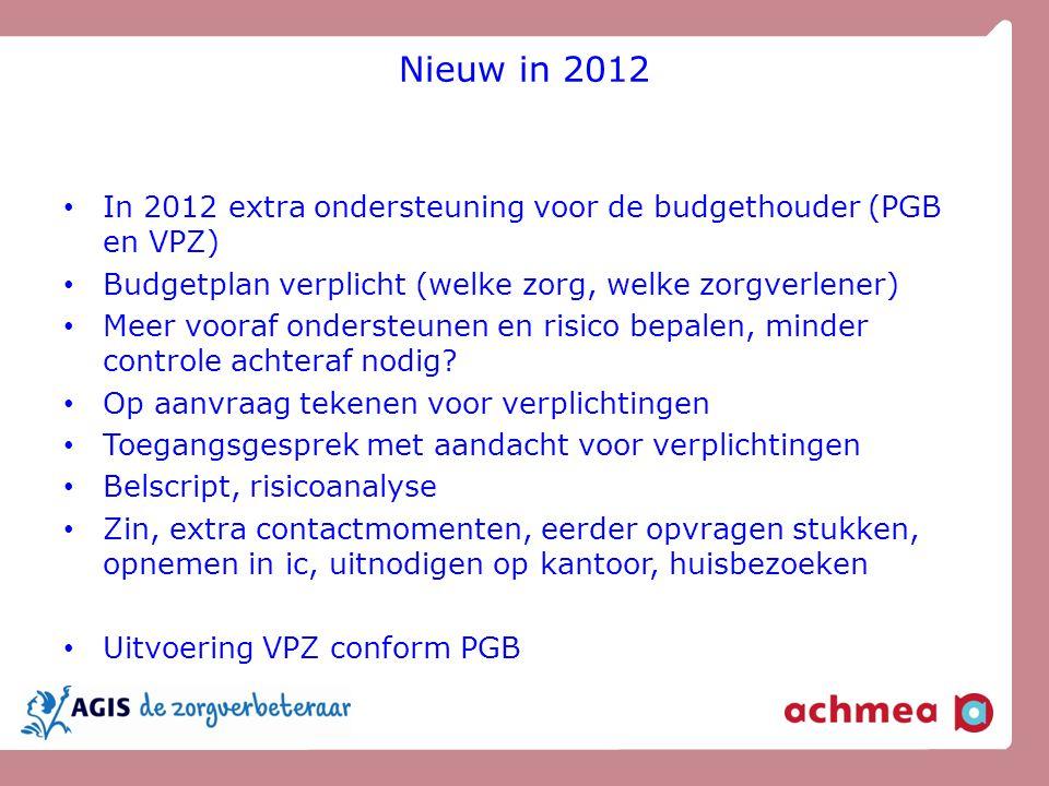 Nieuw in 2012 In 2012 extra ondersteuning voor de budgethouder (PGB en VPZ) Budgetplan verplicht (welke zorg, welke zorgverlener) Meer vooraf onderste