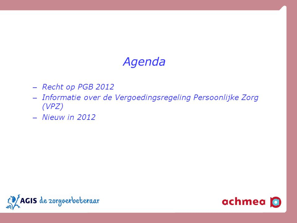 Agenda – Recht op PGB 2012 – Informatie over de Vergoedingsregeling Persoonlijke Zorg (VPZ) – Nieuw in 2012