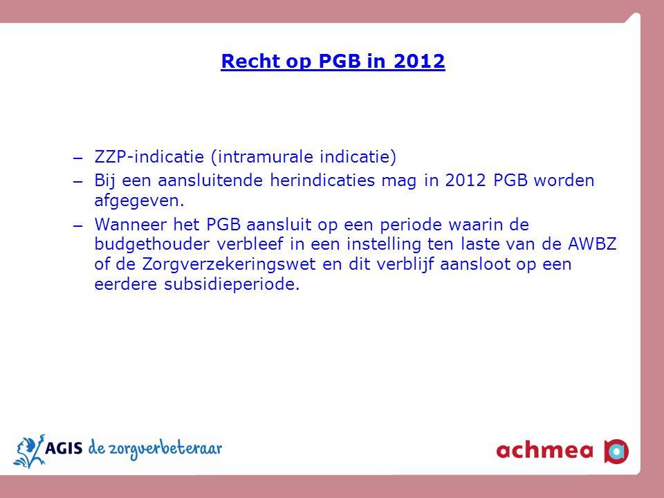 Recht op PGB in 2012 – ZZP-indicatie (intramurale indicatie) – Bij een aansluitende herindicaties mag in 2012 PGB worden afgegeven. – Wanneer het PGB