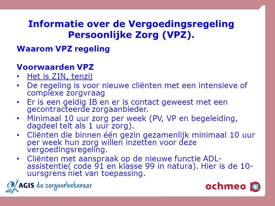 Samenloop: PGB en VPZ kunnen niet samen.ZIN en VPZ (>10 uur) kunnen wel samen.