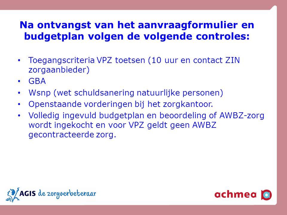 Na ontvangst van het aanvraagformulier en budgetplan volgen de volgende controles: Toegangscriteria VPZ toetsen (10 uur en contact ZIN zorgaanbieder)