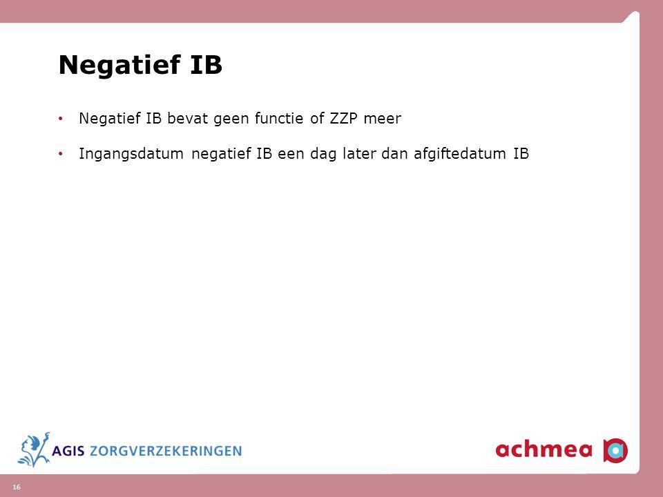 16 Negatief IB Negatief IB bevat geen functie of ZZP meer Ingangsdatum negatief IB een dag later dan afgiftedatum IB