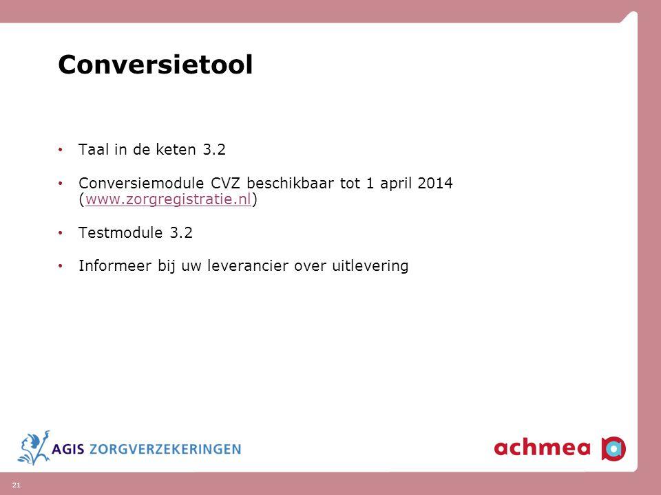 21 Conversietool Taal in de keten 3.2 Conversiemodule CVZ beschikbaar tot 1 april 2014 (www.zorgregistratie.nl)www.zorgregistratie.nl Testmodule 3.2 I