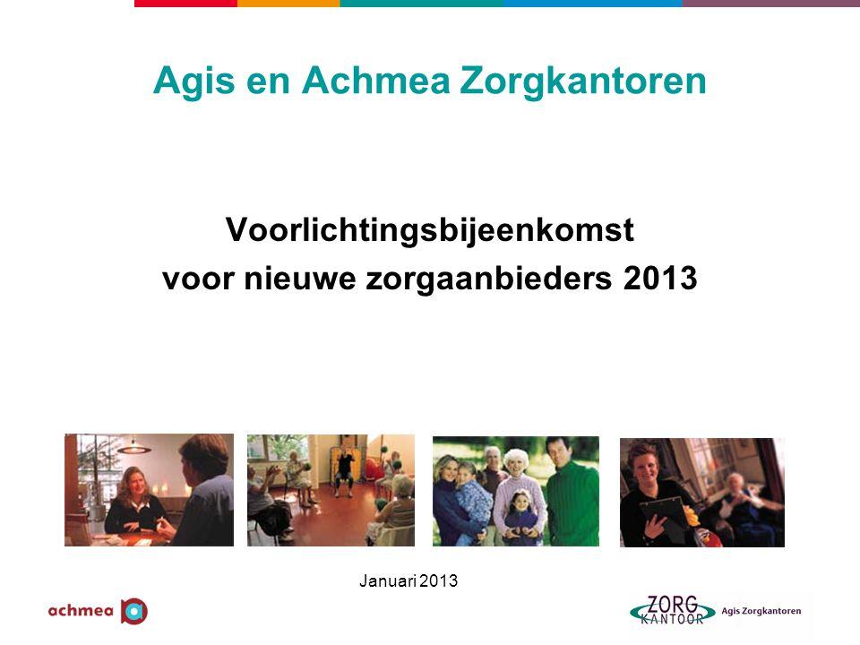 Agis en Achmea Zorgkantoren Voorlichtingsbijeenkomst voor nieuwe zorgaanbieders 2013 Januari 2013