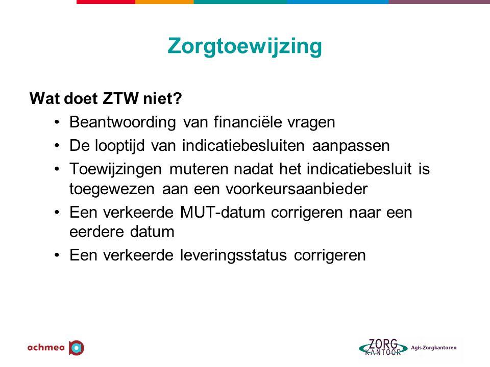 Zorgtoewijzing Wat doet ZTW niet? Beantwoording van financiële vragen De looptijd van indicatiebesluiten aanpassen Toewijzingen muteren nadat het indi