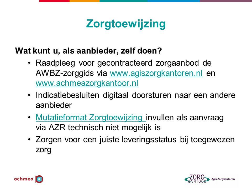 Zorgtoewijzing Wat kunt u, als aanbieder, zelf doen? Raadpleeg voor gecontracteerd zorgaanbod de AWBZ-zorggids via www.agiszorgkantoren.nl en www.achm