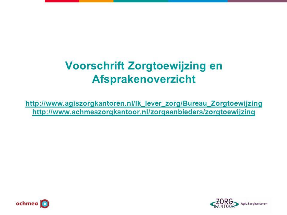 Voorschrift Zorgtoewijzing en Afsprakenoverzicht http://www.agiszorgkantoren.nl/Ik_lever_zorg/Bureau_Zorgtoewijzing http://www.achmeazorgkantoor.nl/zo