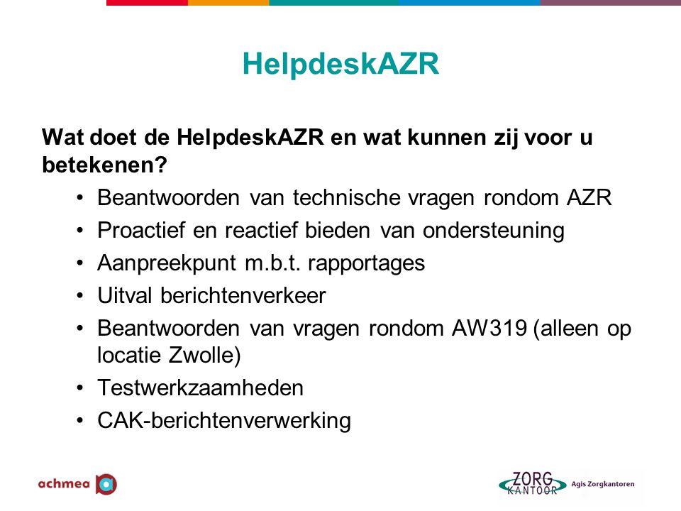 HelpdeskAZR Wat doet de HelpdeskAZR en wat kunnen zij voor u betekenen? Beantwoorden van technische vragen rondom AZR Proactief en reactief bieden van