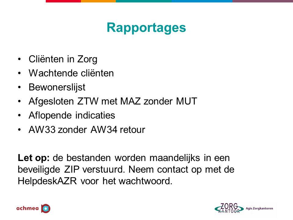 Rapportages Cliënten in Zorg Wachtende cliënten Bewonerslijst Afgesloten ZTW met MAZ zonder MUT Aflopende indicaties AW33 zonder AW34 retour Let op: d