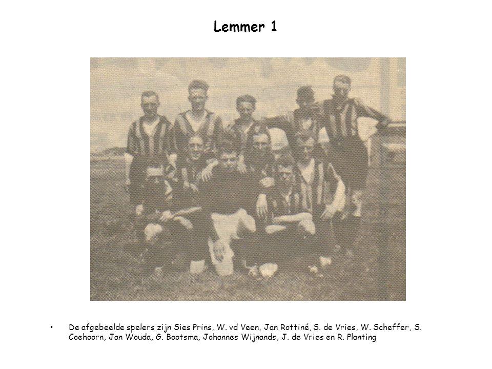 Lemmer 1 De afgebeelde spelers zijn Sies Prins, W. vd Veen, Jan Rottiné, S. de Vries, W. Scheffer, S. Coehoorn, Jan Wouda, G. Bootsma, Johannes Wijnan