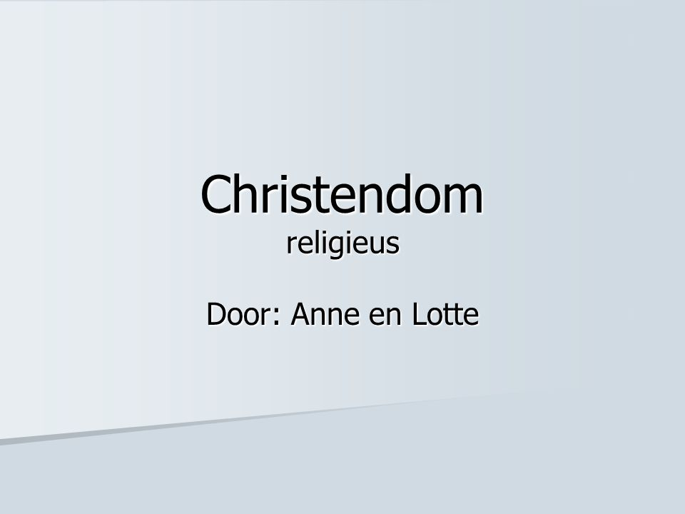 Christendom religieus Door: Anne en Lotte