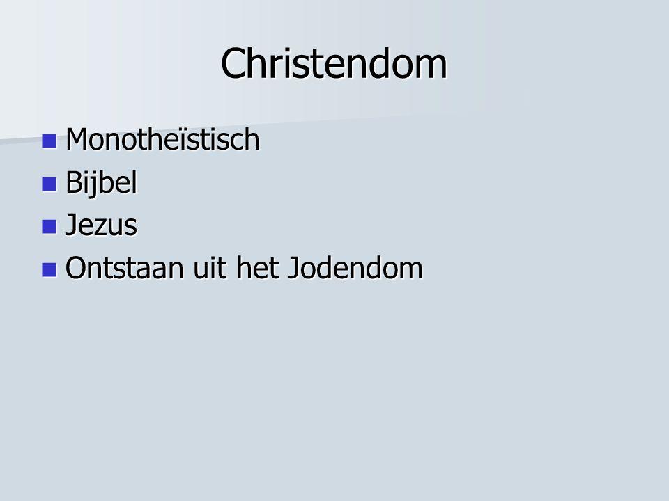 Christendom Monotheïstisch Monotheïstisch Bijbel Bijbel Jezus Jezus Ontstaan uit het Jodendom Ontstaan uit het Jodendom