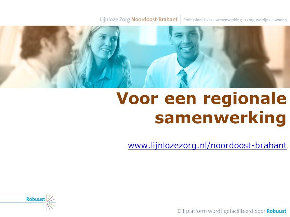 Voor een regionale samenwerking www.lijnlozezorg.nl/noordoost-brabant