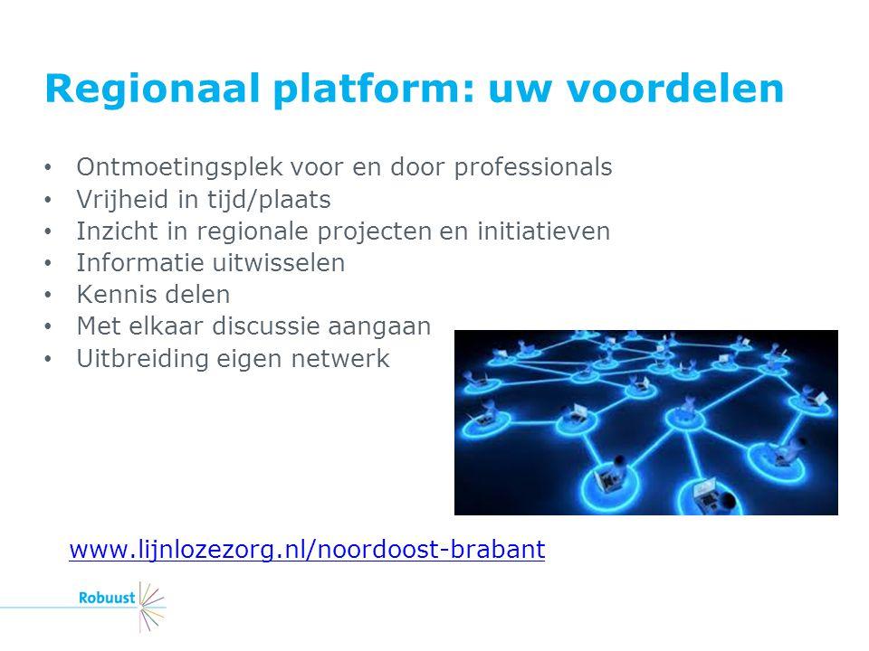Regionaal platform: uw voordelen Ontmoetingsplek voor en door professionals Vrijheid in tijd/plaats Inzicht in regionale projecten en initiatieven Inf