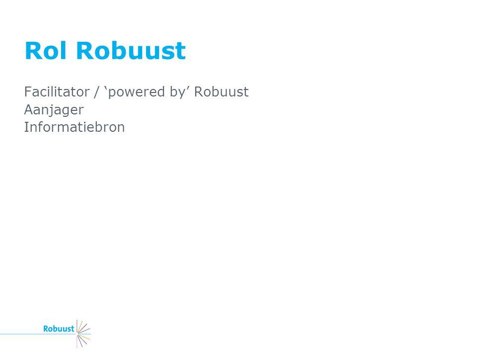 Rol Robuust Facilitator / 'powered by' Robuust Aanjager Informatiebron