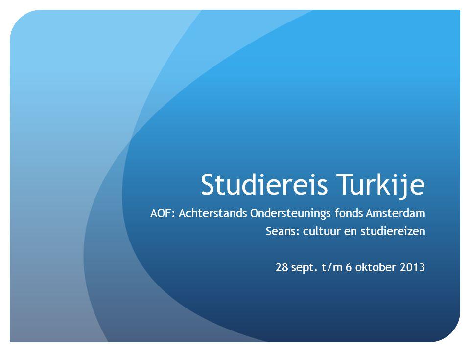 Studiereis Turkije AOF: Achterstands Ondersteunings fonds Amsterdam Seans: cultuur en studiereizen 28 sept.