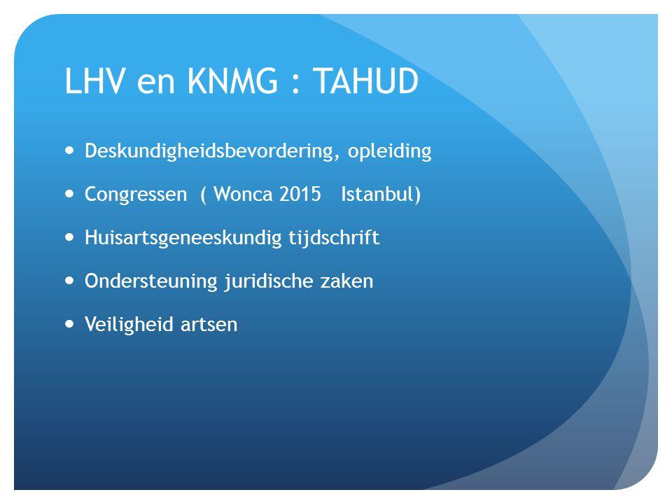 LHV en KNMG : TAHUD Deskundigheidsbevordering, opleiding Congressen ( Wonca 2015 Istanbul) Huisartsgeneeskundig tijdschrift Ondersteuning juridische zaken Veiligheid artsen