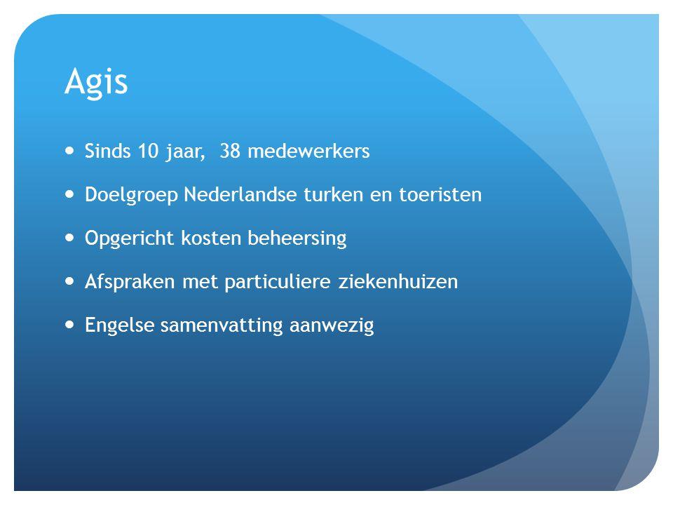 Agis Sinds 10 jaar, 38 medewerkers Doelgroep Nederlandse turken en toeristen Opgericht kosten beheersing Afspraken met particuliere ziekenhuizen Engelse samenvatting aanwezig