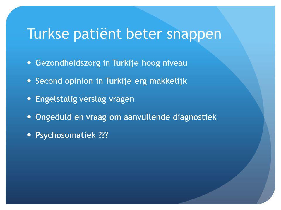 Turkse patiënt beter snappen Gezondheidszorg in Turkije hoog niveau Second opinion in Turkije erg makkelijk Engelstalig verslag vragen Ongeduld en vraag om aanvullende diagnostiek Psychosomatiek