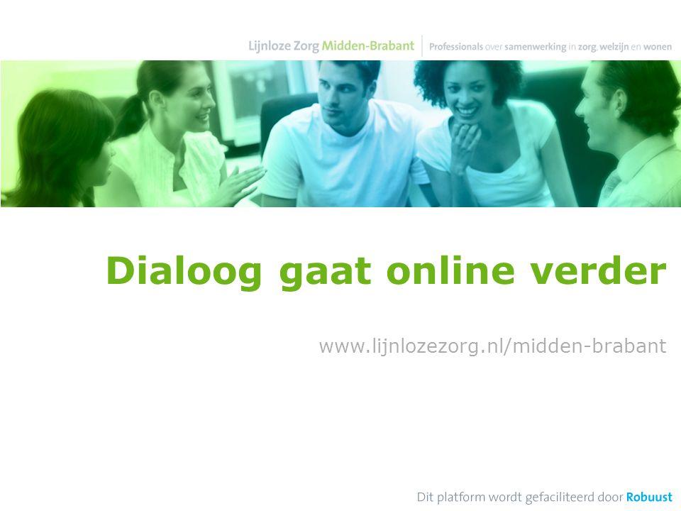 Dialoog gaat online verder www.lijnlozezorg.nl/midden-brabant