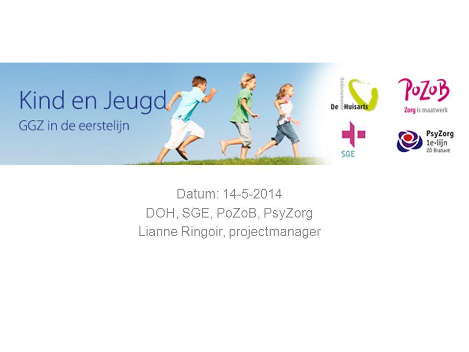 Datum: 14-5-2014 DOH, SGE, PoZoB, PsyZorg Lianne Ringoir, projectmanager