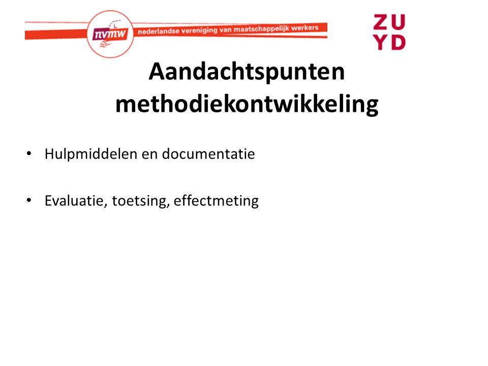 Aandachtspunten methodiekontwikkeling Hulpmiddelen en documentatie Evaluatie, toetsing, effectmeting