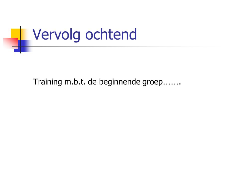 Vervolg ochtend Training m.b.t. de beginnende groep …….