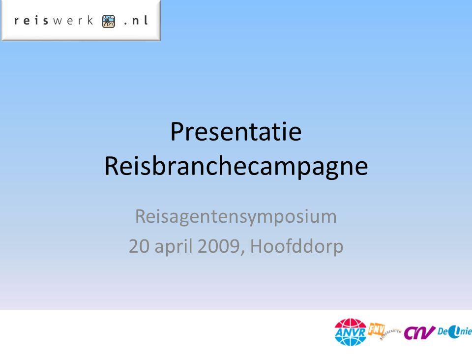 Presentatie Reisbranchecampagne Reisagentensymposium 20 april 2009, Hoofddorp