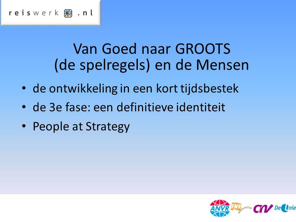 de ontwikkeling in een kort tijdsbestek de 3e fase: een definitieve identiteit People at Strategy Van Goed naar GROOTS (de spelregels) en de Mensen