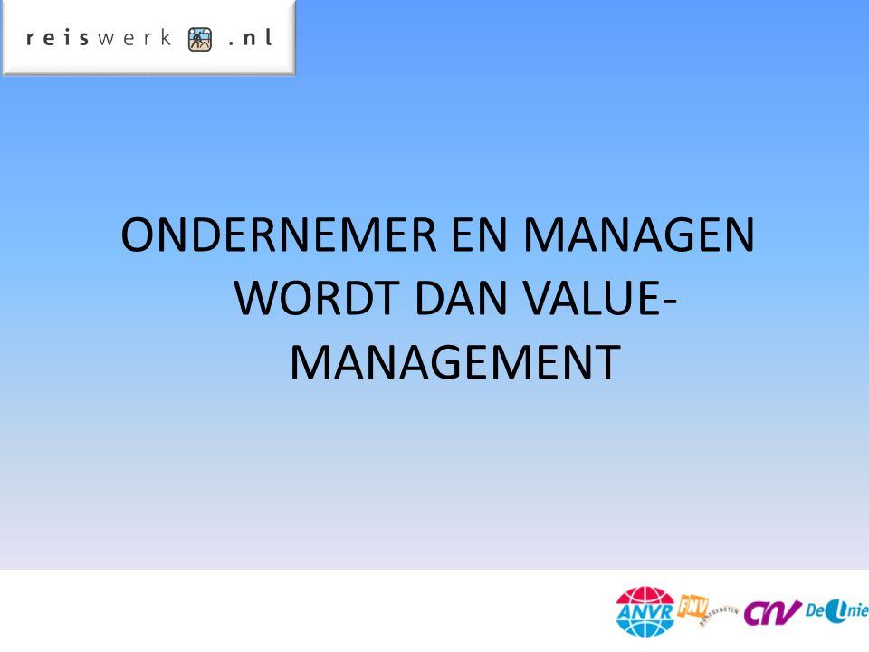 ONDERNEMER EN MANAGEN WORDT DAN VALUE- MANAGEMENT